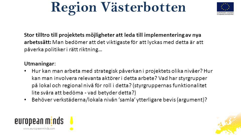 Region Västerbotten www.europeanminds.com Stor tilltro till projektets möjligheter att leda till implementering av nya arbetssätt: Man bedömer att det