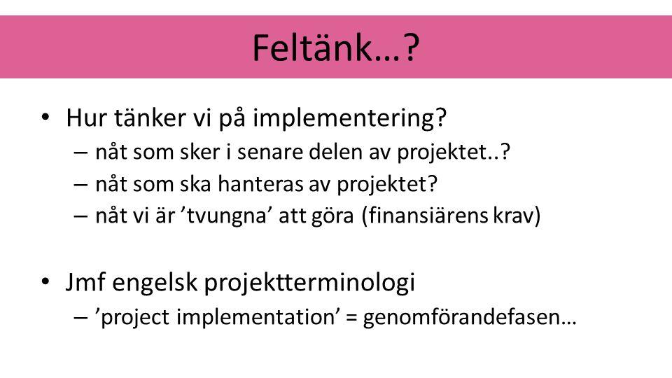 Feltänk…? Hur tänker vi på implementering? – nåt som sker i senare delen av projektet..? – nåt som ska hanteras av projektet? – nåt vi är 'tvungna' at