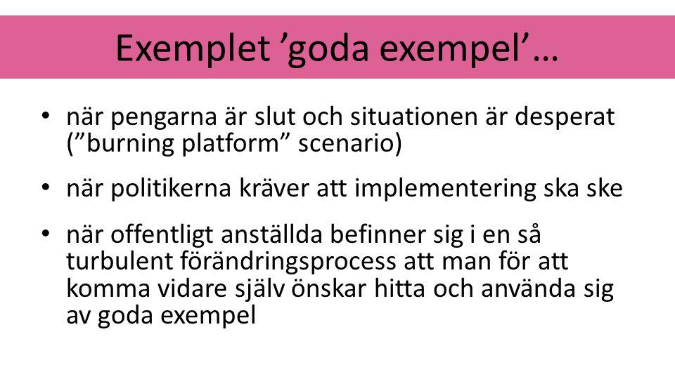 """Exemplet 'goda exempel'… när pengarna är slut och situationen är desperat (""""burning platform"""" scenario) när politikerna kräver att implementering ska"""