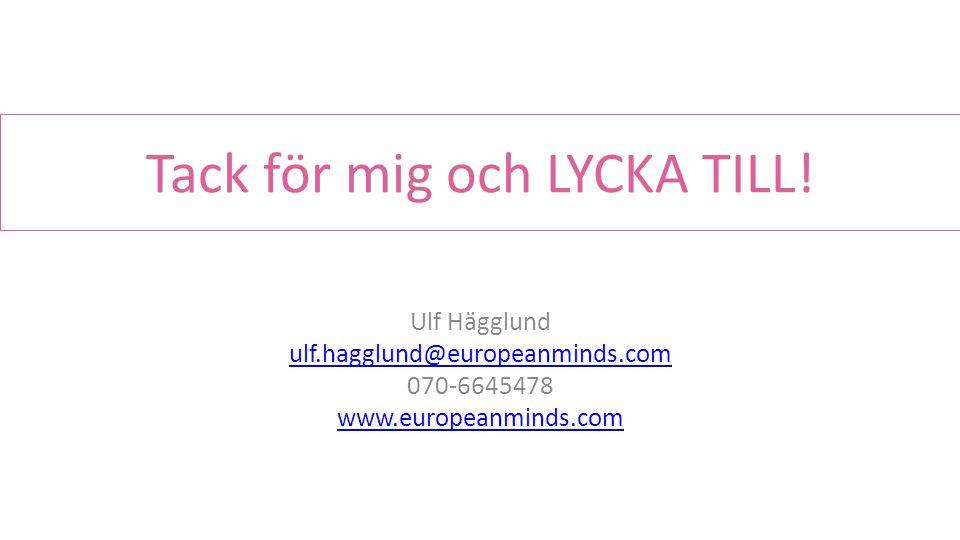 Tack för mig och LYCKA TILL! Ulf Hägglund ulf.hagglund@europeanminds.com 070-6645478 www.europeanminds.com