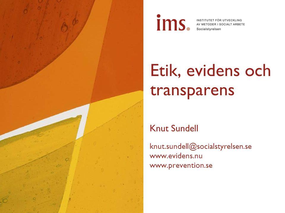 Etik, evidens och transparens Knut Sundell knut.sundell@socialstyrelsen.se www.evidens.nu www.prevention.se