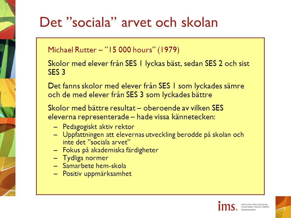"""Det """"sociala"""" arvet och skolan Michael Rutter – """"15 000 hours"""" (1979) Skolor med elever från SES 1 lyckas bäst, sedan SES 2 och sist SES 3 Det fanns s"""