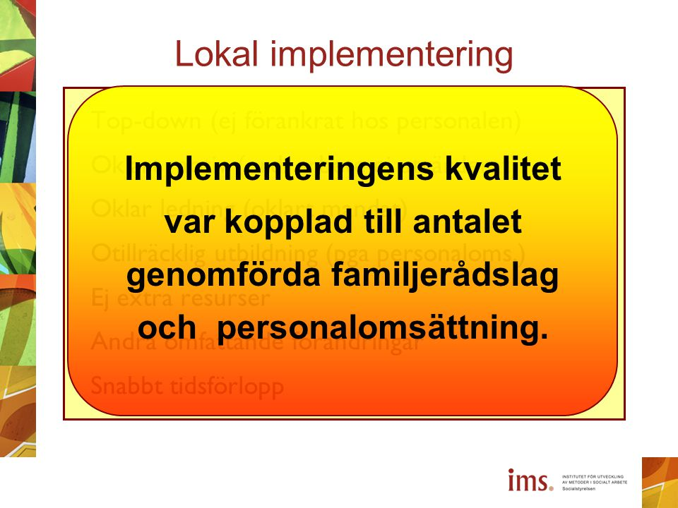 Lokal implementering Top-down (ej förankrat hos personalen) Oklart motiv (ord. arbete ej utvärderat) Oklar ledning (oklart mandat) Otillräcklig utbild