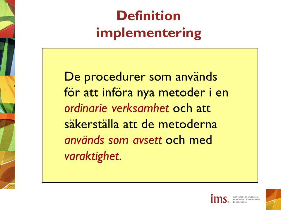 De procedurer som används för att införa nya metoder i en ordinarie verksamhet och att säkerställa att de metoderna används som avsett och med varakti
