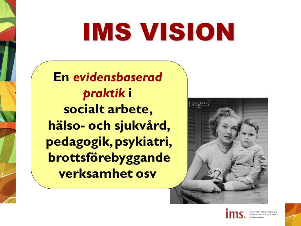 IMS VISION En evidensbaserad praktik i socialt arbete, hälso- och sjukvård, pedagogik, psykiatri, brottsförebyggande verksamhet osv
