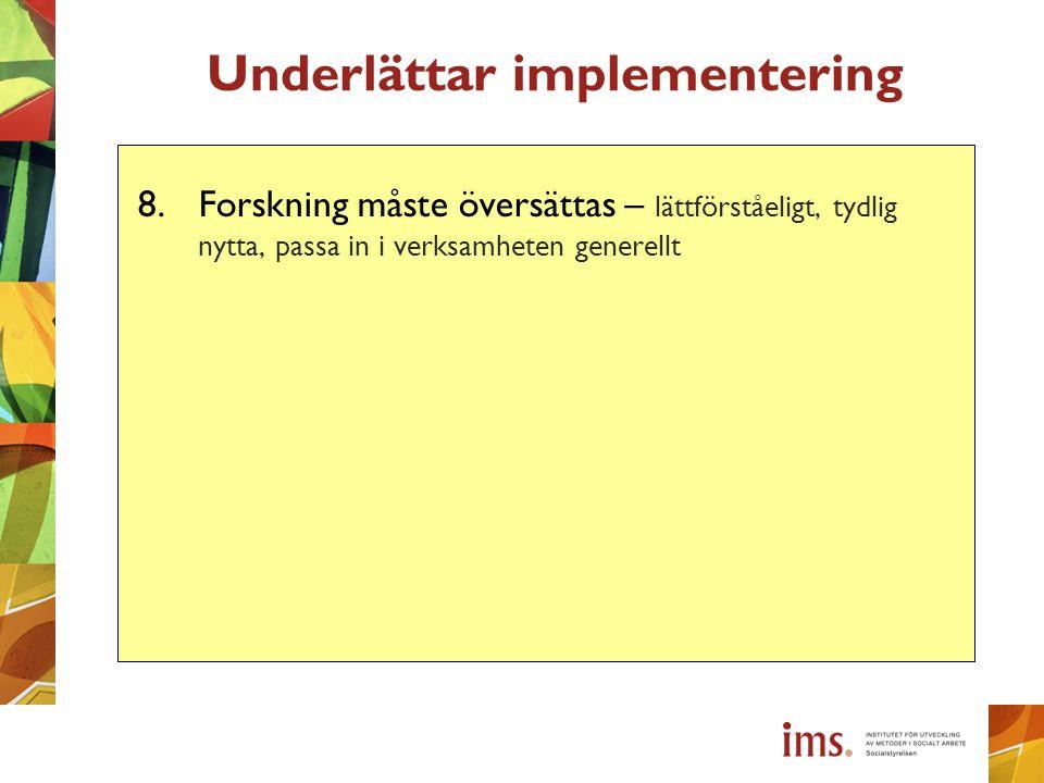 Underlättar implementering 8.Forskning måste översättas – lättförståeligt, tydlig nytta, passa in i verksamheten generellt