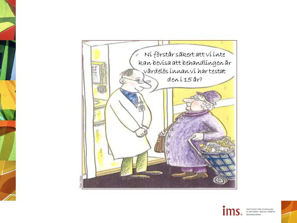 Ni förstår säkert att vi inte kan bevisa att behandlingen är värdelös innan vi har testat den i 15 år?