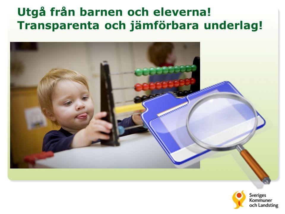 Utgå från barnen och eleverna! Transparenta och jämförbara underlag!