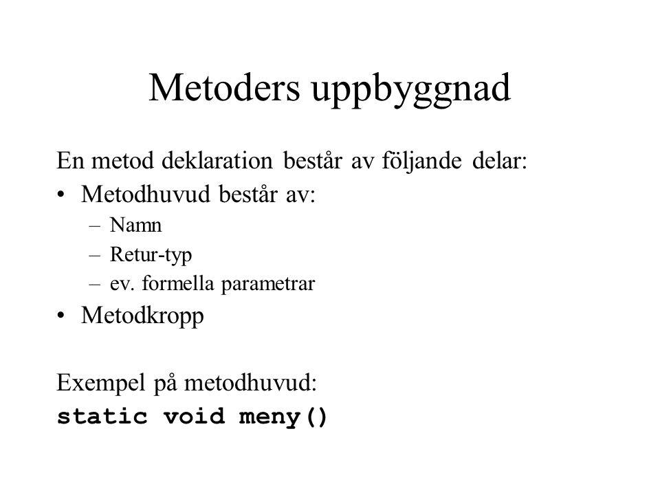 Metoder Metoder använder man för att strukturera upp ett program till mindre delar, vilket man kan få en bättre överblick på hela programmet.