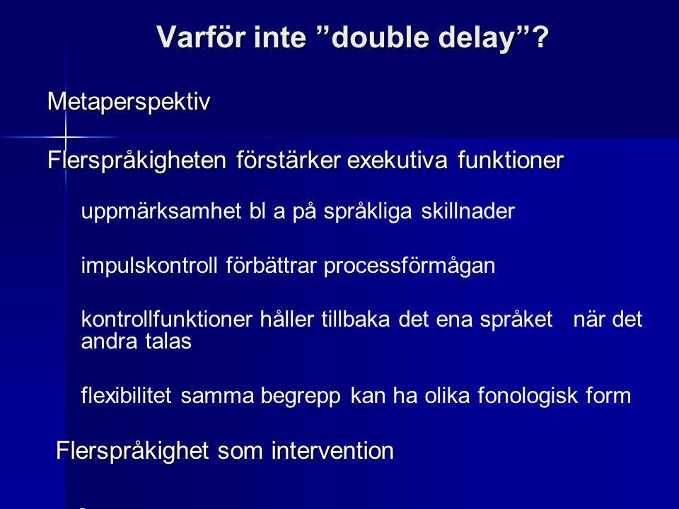 """Varför inte """"double delay""""? Metaperspektiv Flerspråkigheten förstärker exekutiva funktioner uppmärksamhet bl a på språkliga skillnader impulskontroll"""