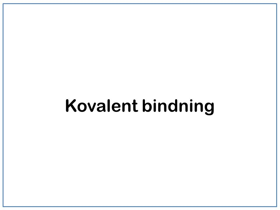 Kovalent bindning +-