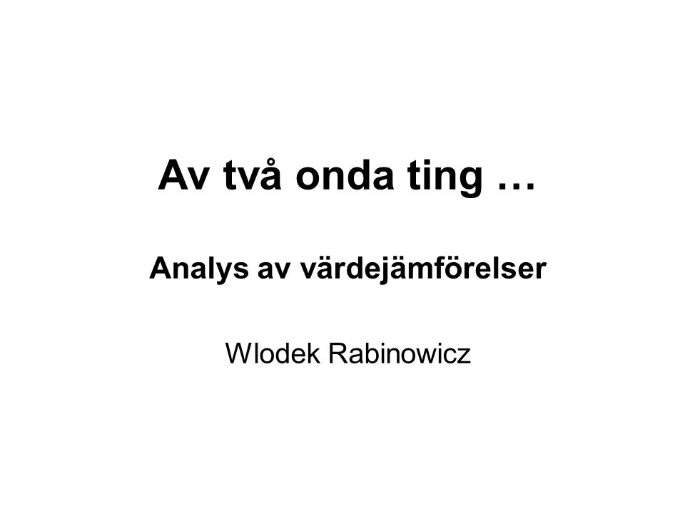 Av två onda ting … Analys av värdejämförelser Wlodek Rabinowicz