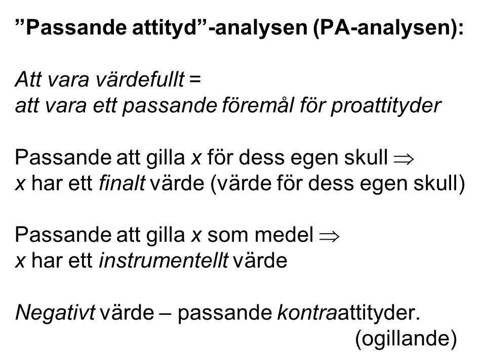 Passande attityd -analysen (PA-analysen): Att vara värdefullt = att vara ett passande föremål för proattityder Passande att gilla x för dess egen skull  x har ett finalt värde (värde för dess egen skull) Passande att gilla x som medel  x har ett instrumentellt värde Negativt värde – passande kontraattityder.