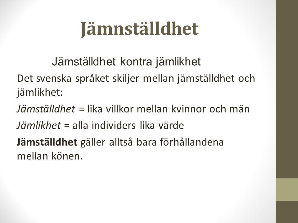 Jämnställdhet Det svenska språket skiljer mellan jämställdhet och jämlikhet: Jämställdhet = lika villkor mellan kvinnor och män Jämlikhet = alla indiv