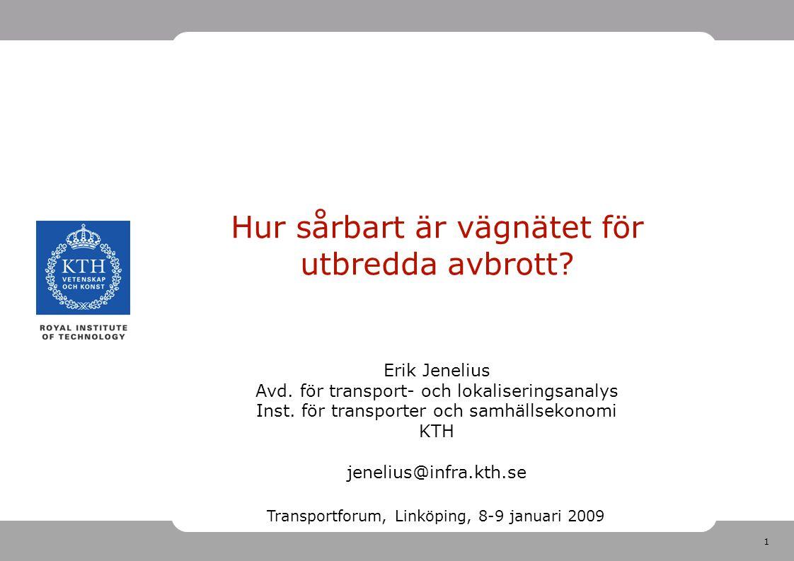 12 Tillämpning: Sveriges vägnät Data från SAMPERS: 174,044 riktade länkar, 8,764 start/målnoder Matris med skattad reseefterfrågan (fordon/timme) mellan varje start/målpunktspar, persontrafik och lastbilar Tre cellstorlekar: 12.5 km, 25 km, 50 km 12-timmars and 48-timmars avbrott Cellstorlek# celler/nät# rutnät 12.5 km31704 25 km8534 50 km24116