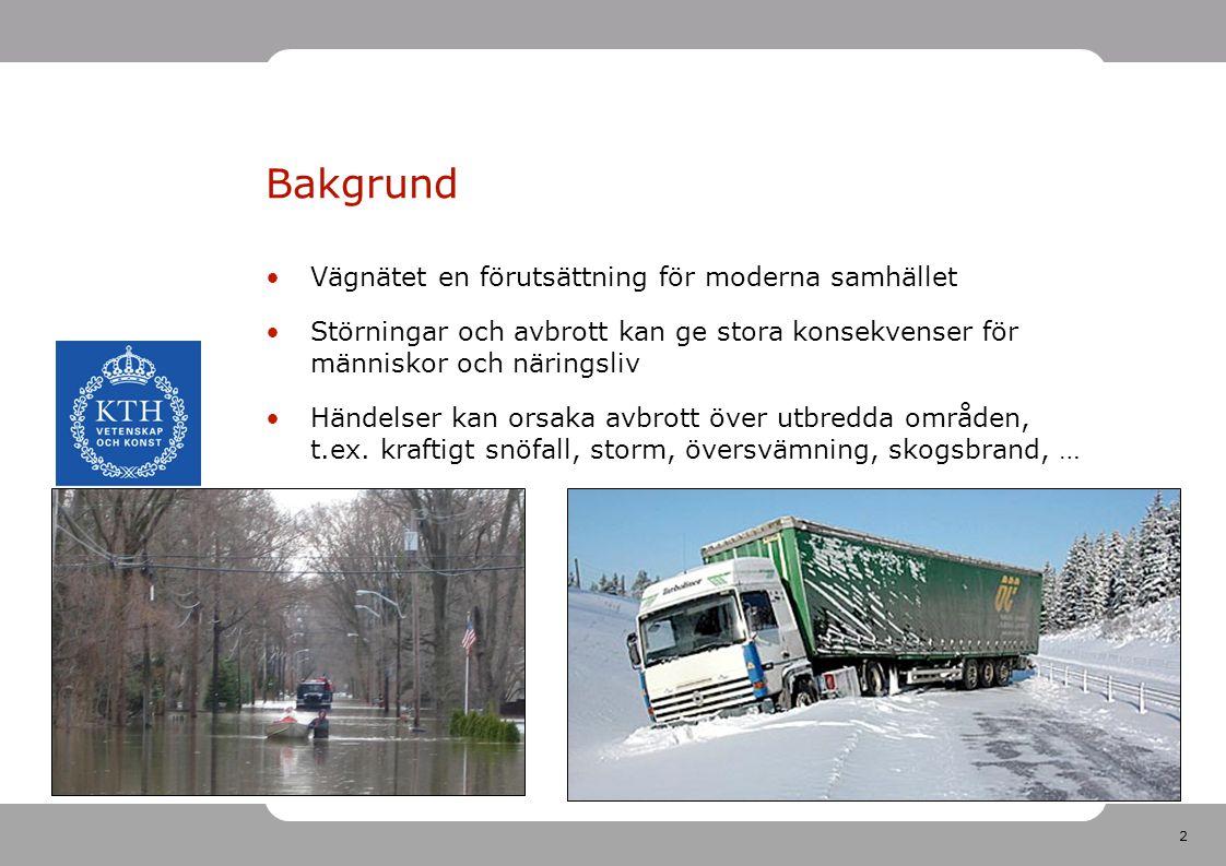 2 Bakgrund Vägnätet en förutsättning för moderna samhället Störningar och avbrott kan ge stora konsekvenser för människor och näringsliv Händelser kan orsaka avbrott över utbredda områden, t.ex.