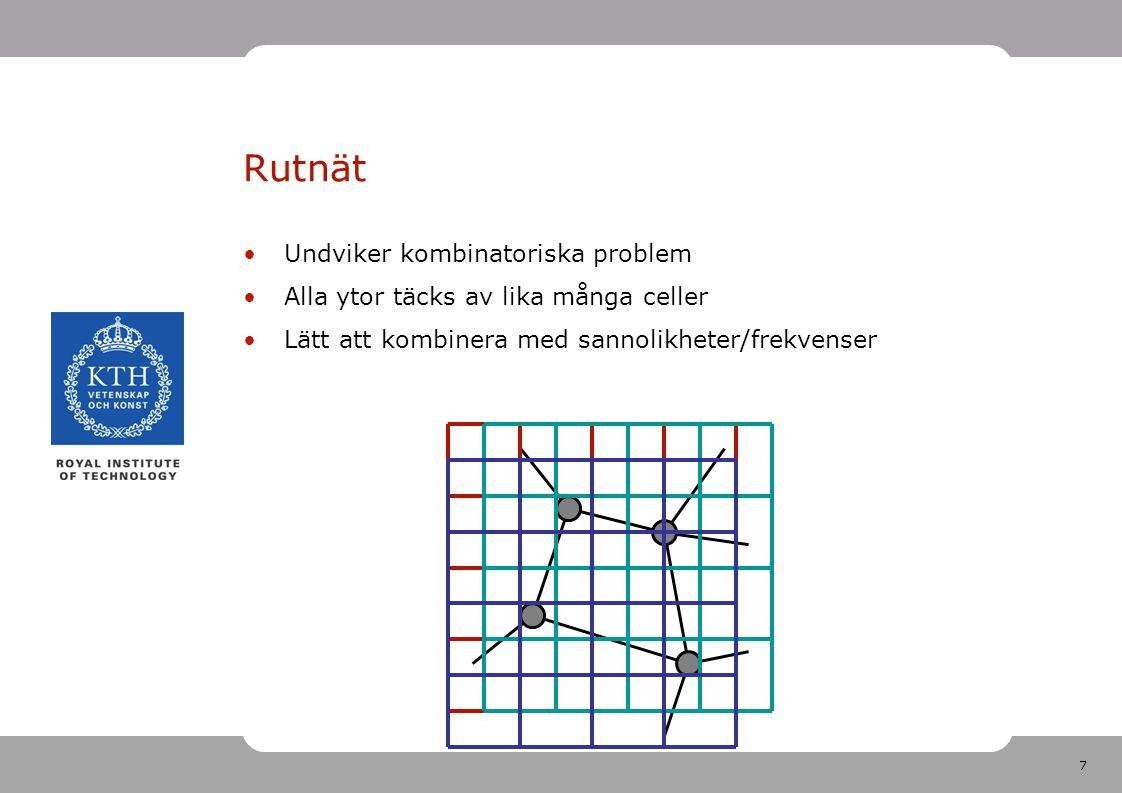 7 Undviker kombinatoriska problem Alla ytor täcks av lika många celler Lätt att kombinera med sannolikheter/frekvenser Rutnät