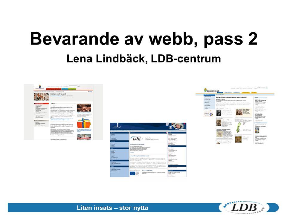 Bevarande av webb, pass 2 Lena Lindbäck, LDB-centrum Liten insats – stor nytta