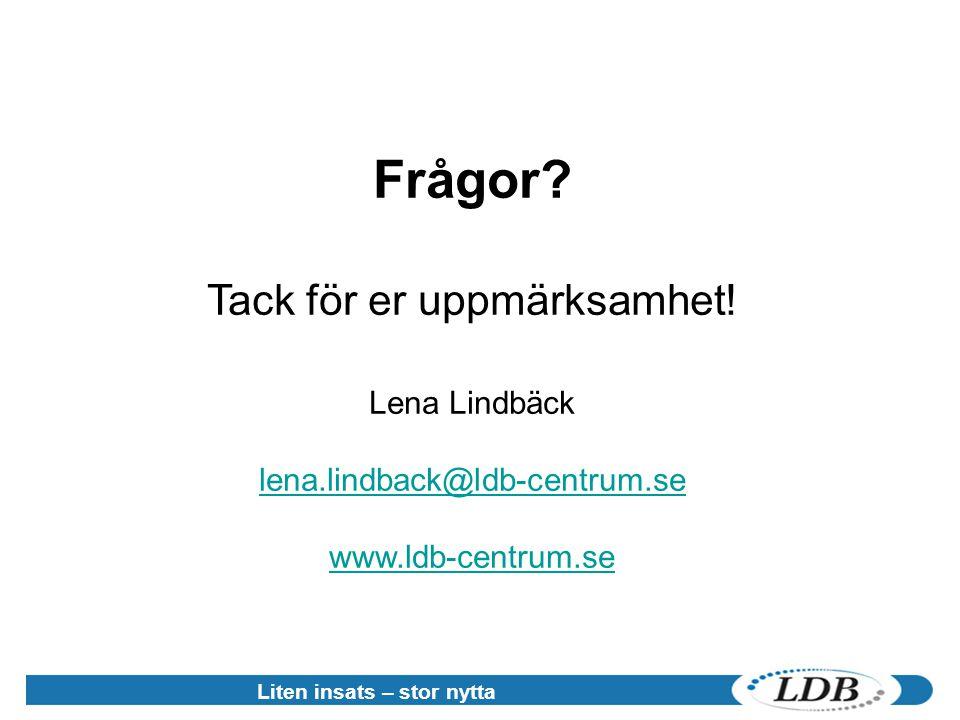 Frågor? Tack för er uppmärksamhet! Lena Lindbäck lena.lindback@ldb-centrum.se www.ldb-centrum.se Liten insats – stor nytta