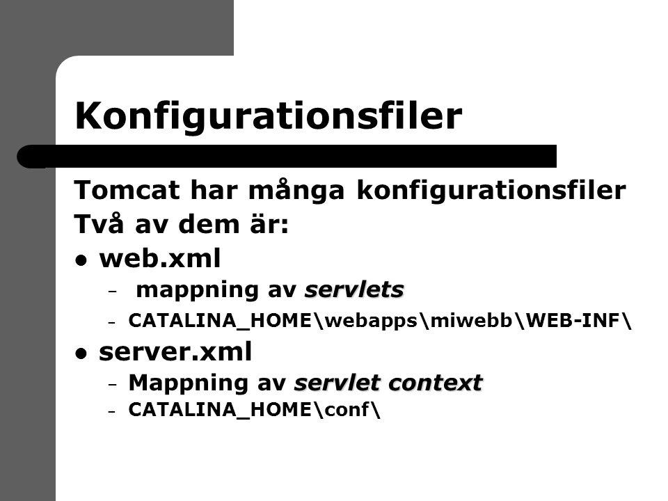 Konfigurationsfiler Tomcat har många konfigurationsfiler Två av dem är: web.xml servlets – mappning av servlets – CATALINA_HOME\webapps\miwebb\WEB-INF