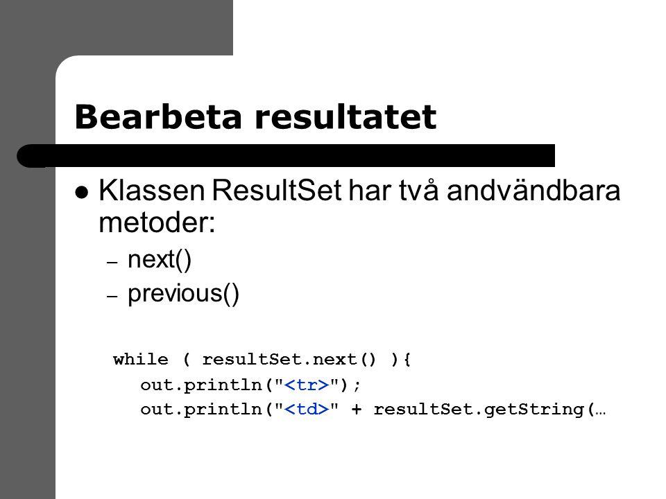 Bearbeta resultatet Klassen ResultSet har två andvändbara metoder: – next() – previous() while ( resultSet.next() ){ out.println( ); out.println( + resultSet.getString(…