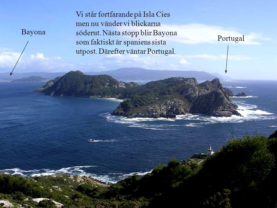 Vi står fortfarande på Isla Cies men nu vänder vi blickarna söderut. Nästa stopp blir Bayona som faktiskt är spaniens sista utpost. Därefter väntar Po