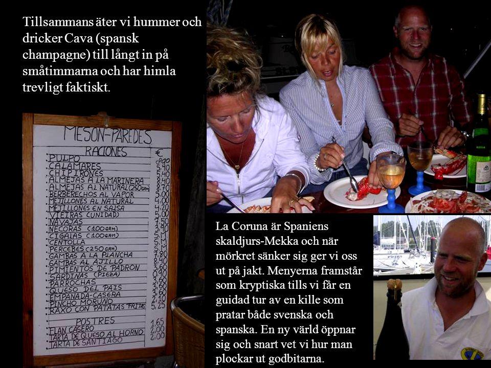 Tillsammans äter vi hummer och dricker Cava (spansk champagne) till långt in på småtimmarna och har himla trevligt faktiskt. La Coruna är Spaniens ska