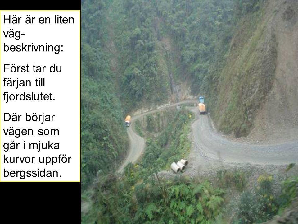 Här är en liten väg- beskrivning: Först tar du färjan till fjordslutet.