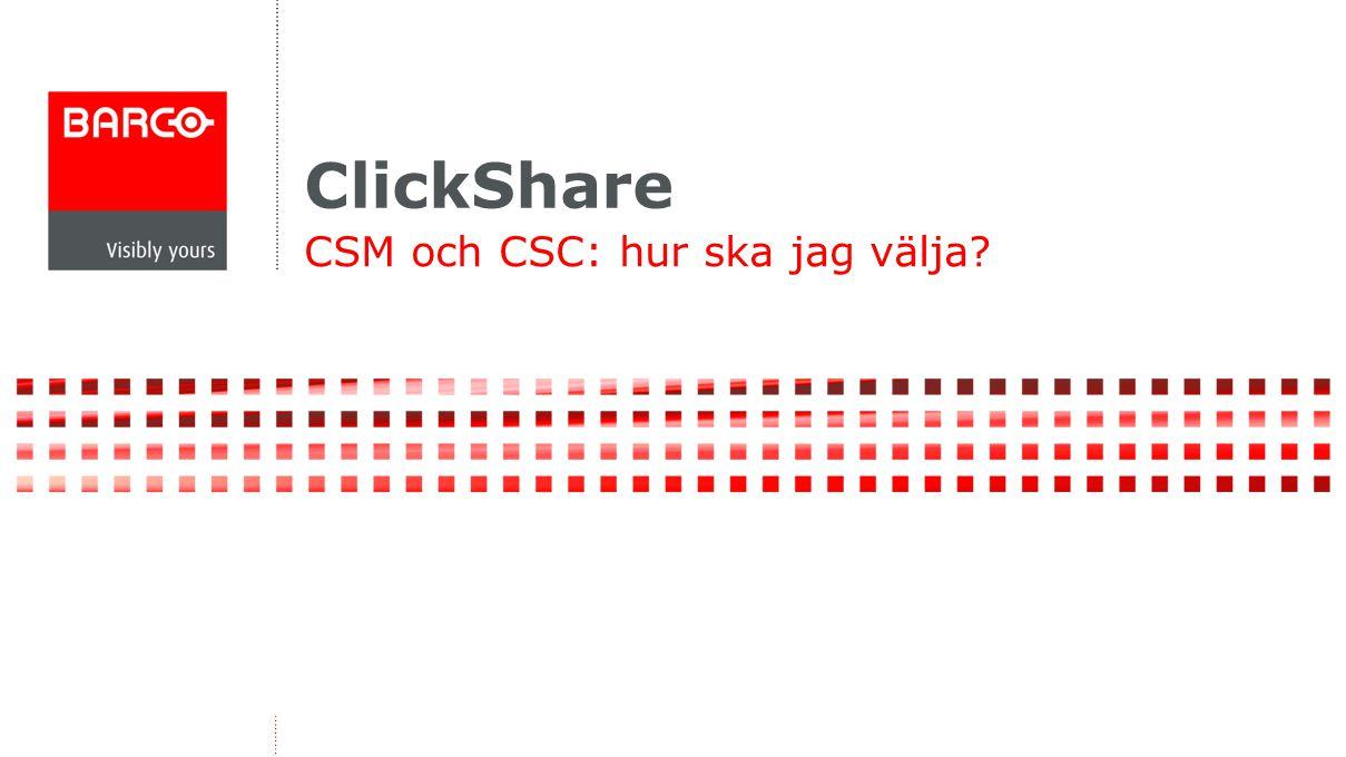 Clickshare: CSM eller CSC.