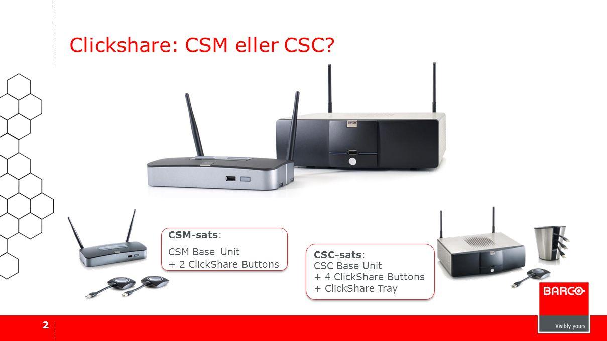 Clickshare: CSM eller CSC? 2 CSM-sats: CSM Base Unit + 2 ClickShare Buttons CSM-sats: CSM Base Unit + 2 ClickShare Buttons CSC-sats: CSC Base Unit + 4