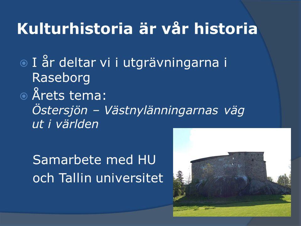 Kulturhistoria är vår historia  I år deltar vi i utgrävningarna i Raseborg  Årets tema: Östersjön – Västnylänningarnas väg ut i världen Samarbete med HU och Tallin universitet
