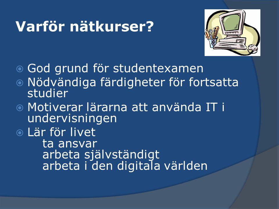 Varför nätkurser?  God grund för studentexamen  Nödvändiga färdigheter för fortsatta studier  Motiverar lärarna att använda IT i undervisningen  L