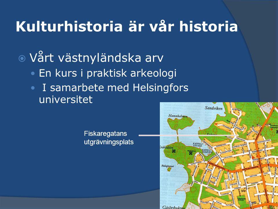 Kulturhistoria är vår historia  Vårt västnyländska arv En kurs i praktisk arkeologi I samarbete med Helsingfors universitet Fiskaregatans utgrävnings