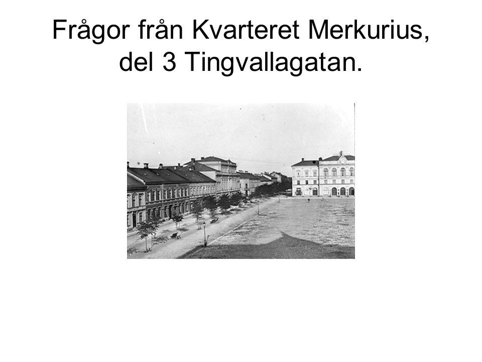 Frågor från Kvarteret Merkurius, del 3 Tingvallagatan.