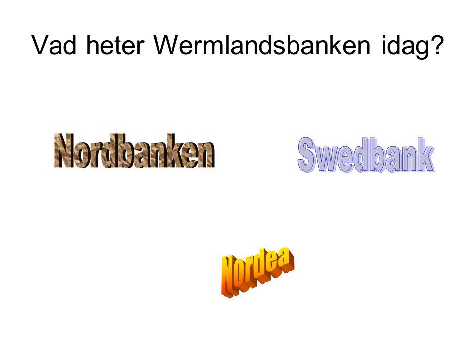 Vad heter Wermlandsbanken idag?