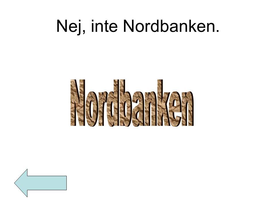 Nej, inte Nordbanken.