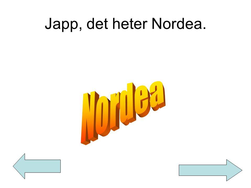 Japp, det heter Nordea.