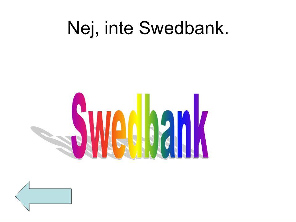 Nej, inte Swedbank.