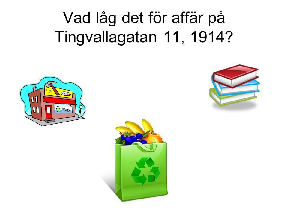 Vad låg det för affär på Tingvallagatan 11, 1914?