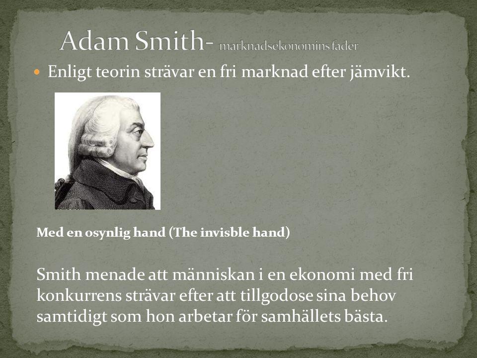 Enligt teorin strävar en fri marknad efter jämvikt. Med en osynlig hand (The invisble hand) Smith menade att människan i en ekonomi med fri konkurrens