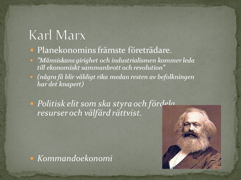 """Planekonomins främste företrädare. """"Människans girighet och industrialismen kommer leda till ekonomiskt sammanbrott och revolution"""" (några få blir väl"""