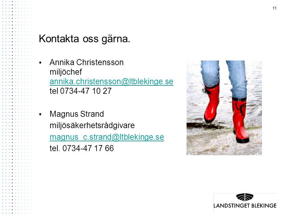 11 Kontakta oss gärna. Annika Christensson miljöchef annika.christensson@ltblekinge.se tel 0734-47 10 27 annika.christensson@ltblekinge.se Magnus Stra