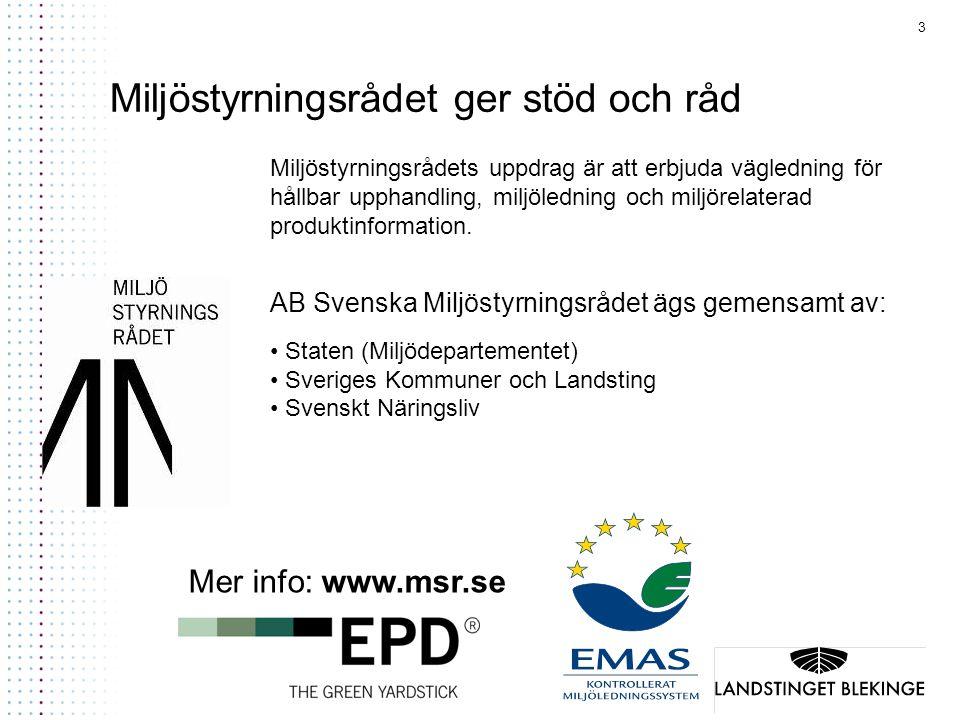 3 Miljöstyrningsrådets uppdrag är att erbjuda vägledning för hållbar upphandling, miljöledning och miljörelaterad produktinformation. AB Svenska Miljö