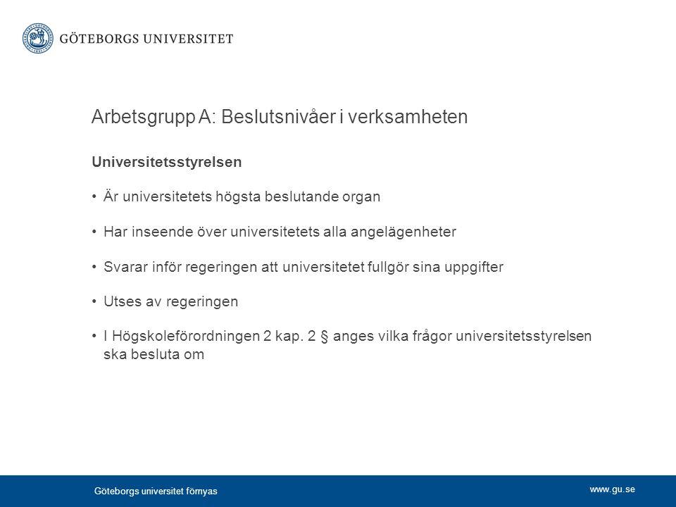 www.gu.se Arbetsgrupp A: Beslutsnivåer i verksamheten Universitetsstyrelsen Är universitetets högsta beslutande organ Har inseende över universitetets
