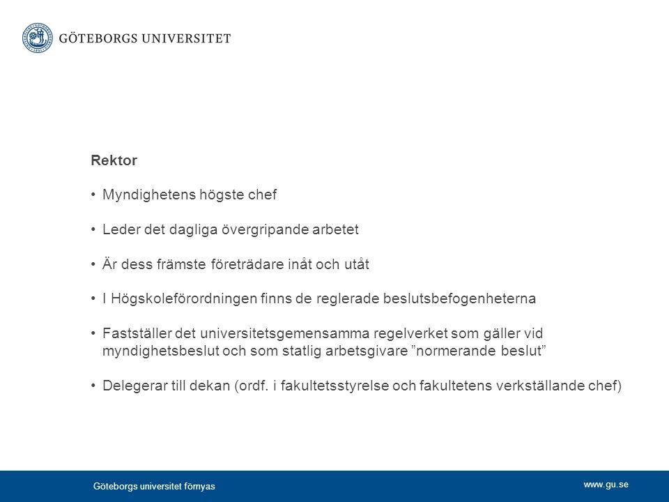 www.gu.se Rektor Myndighetens högste chef Leder det dagliga övergripande arbetet Är dess främste företrädare inåt och utåt I Högskoleförordningen finn