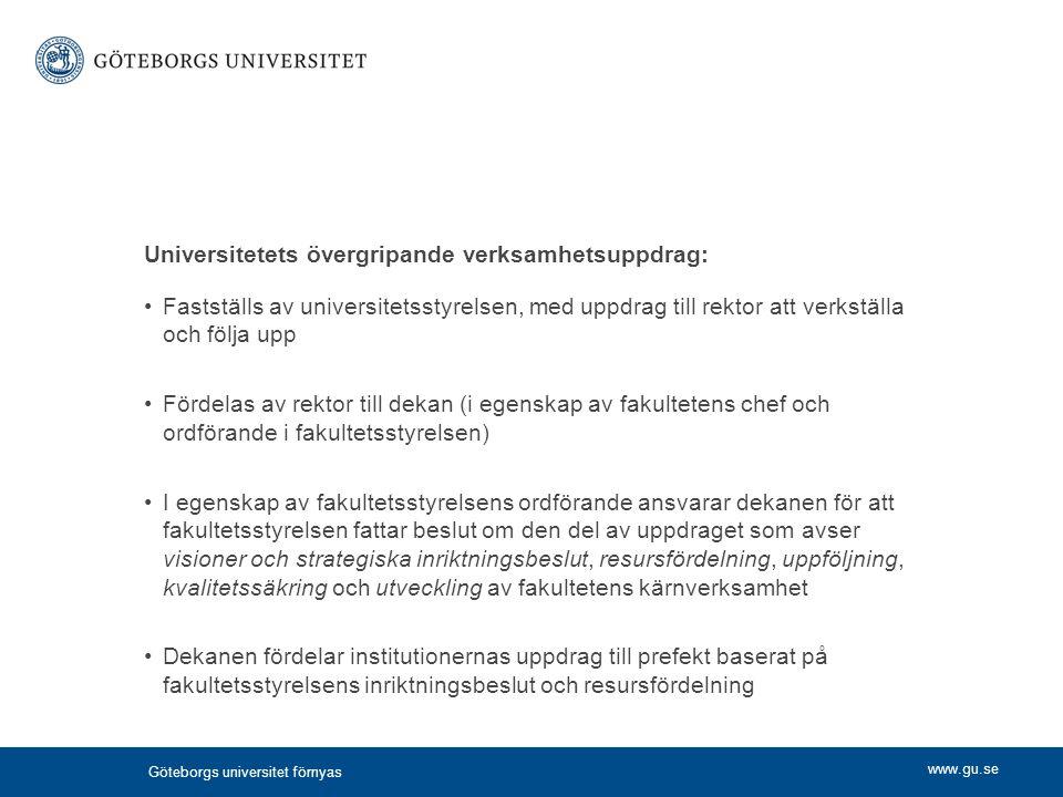 www.gu.se Universitetets övergripande verksamhetsuppdrag: Fastställs av universitetsstyrelsen, med uppdrag till rektor att verkställa och följa upp Fö