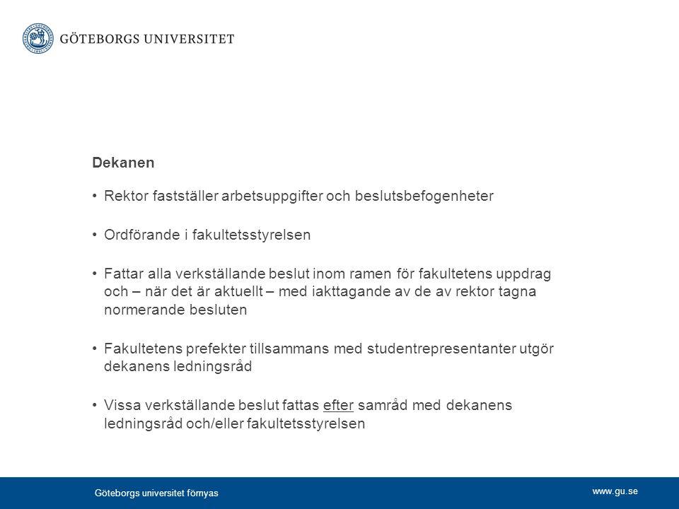 www.gu.se Dekanen Rektor fastställer arbetsuppgifter och beslutsbefogenheter Ordförande i fakultetsstyrelsen Fattar alla verkställande beslut inom ram