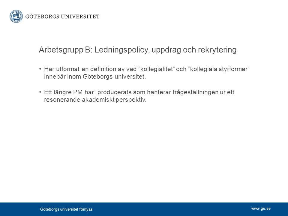 """www.gu.se Arbetsgrupp B: Ledningspolicy, uppdrag och rekrytering Har utformat en definition av vad """"kollegialitet"""" och """"kollegiala styrformer"""" innebär"""