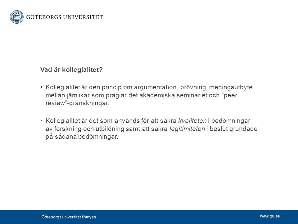 www.gu.se Vad är kollegialitet? Kollegialitet är den princip om argumentation, prövning, meningsutbyte mellan jämlikar som präglar det akademiska semi