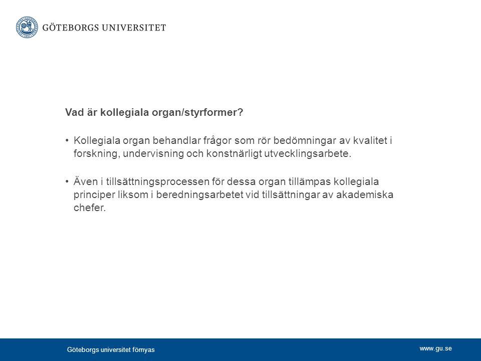 www.gu.se Vad är kollegiala organ/styrformer? Kollegiala organ behandlar frågor som rör bedömningar av kvalitet i forskning, undervisning och konstnär